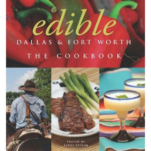 Edible Dallas & Fort Worth The Cookbook