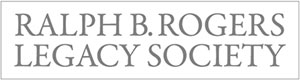 Ralph B. Rogers Legacy Society