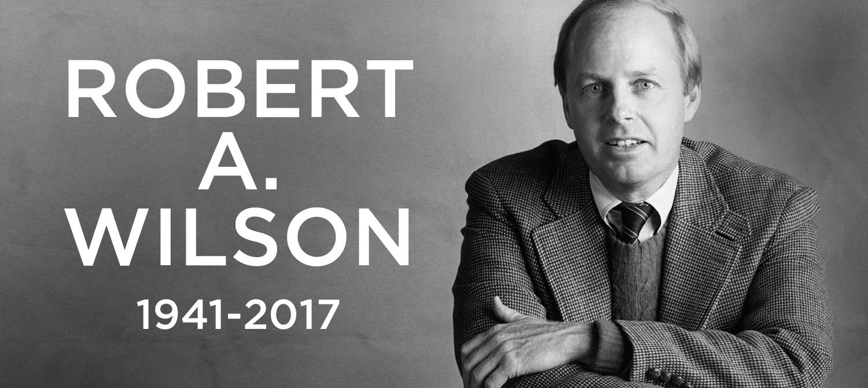 Robert A. Wilson, 1941-2017